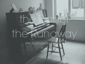 The Pianist and The Runaway (As An Emotional State) Poem